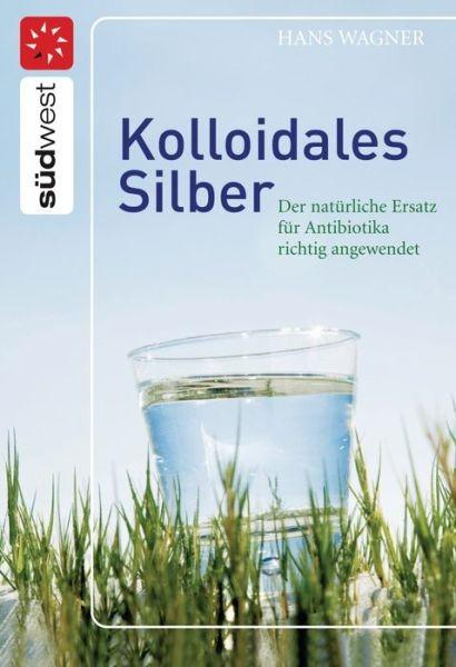 Kolloidales Silber: Der natürliche Ersatz für Antibiotika richtig angewendet