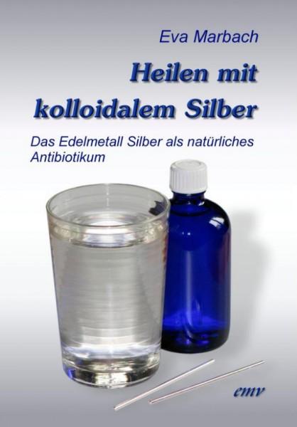 Heilen mit kolloidalem Silber: Das Edelmetall Silber als natürliches Antibiotikum